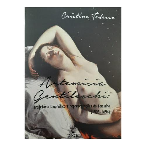 Livro Artemísia Gentileschi - trajetória biográfica e representação do feminino - Cristine Tedesco
